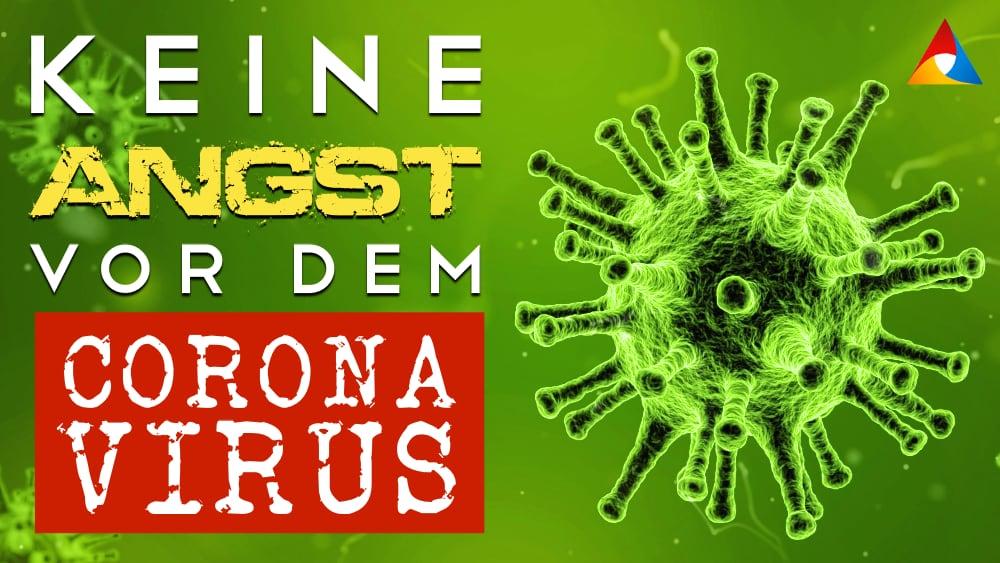 Keine Angst vor dem Coronavirus